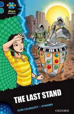 Project X Alien Adventures: Dark Blue Book Band, Oxford Level 16: The Last Stand by Elen Caldecott