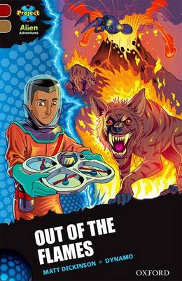 Project X Alien Adventures: Dark Red Book Band, Oxford Level 18: Out of the Flames by Matt Dickinson