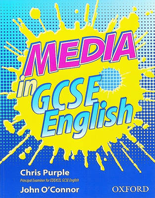 Media in GCSE English by Chris Purple, John O'Connor