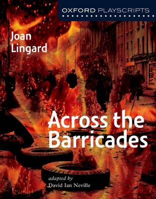 Oxford Playscripts: Across the Barricades by Joan Lingard