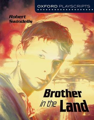 Oxford Playscripts: Brother in the Land by Robert Swindells