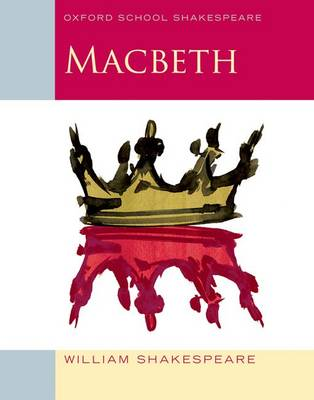 Macbeth Oxford School Shakespeare by William Shakespeare