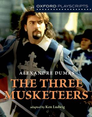Oxford Playscripts: The Three Musketeers by Ken Ludwig