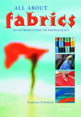 All About Fabrics An Introduction to Needlecraft. GCSE Edition by Stephanie K. Holland