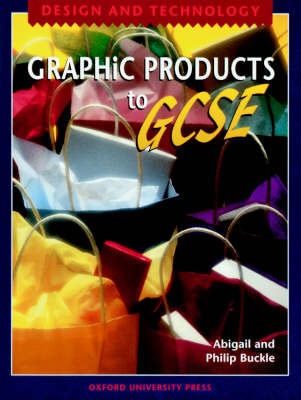 Design and Technology to GCSE Graphic Products by Philip Buckle, Abigail Buckle