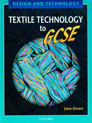 Design and Technology: Textile Technology to GCSE by Jane Down