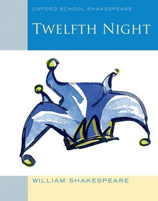 Oxford School Shakespeare: Twelfth Night by William Shakespeare