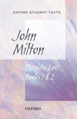 Oxford Student Texts: Paradise Lost Books 1 & 2 by John Milton, Anna Baldwin