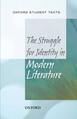 Oxford Student Texts: The Struggle for Identity in Modern Literature by Gloria Morris, Stephen Croft