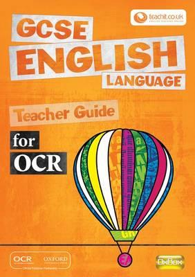 GCSE English Language for OCR Teacher Guide Teacher Guide by