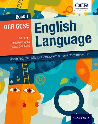 OCR GCSE English Language Book 1 Developing the Skills for Component 01 and Component 02 by Jill Carter, Annabel Charles, Garrett O'Doherty