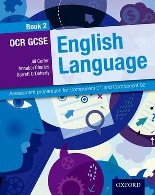 OCR GCSE English Language Student Book 2 Assessment Preparation for Component 01 and Component 02 by Jill Carter, Annabel Charles, Garrett O'Doherty