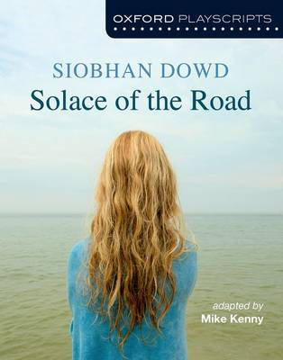 Oxford Playscripts: Solace of the Road by Siobhan Dowd, Mike Kenny