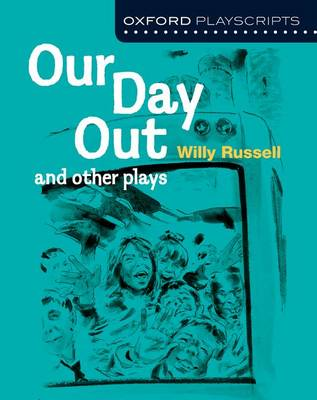 Oxford Playscripts: Our Day Out and Other Plays by Willy Russell