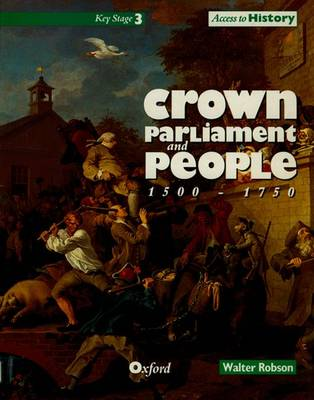 Access to History: Crown, Parliament and People 1500-1750 by Walter Robson