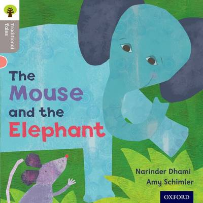 Oxford Reading Tree Traditional Tales: Level 1: The Mouse and the Elephant by Narinda Dhami, Nikki Gamble, Teresa Heapy