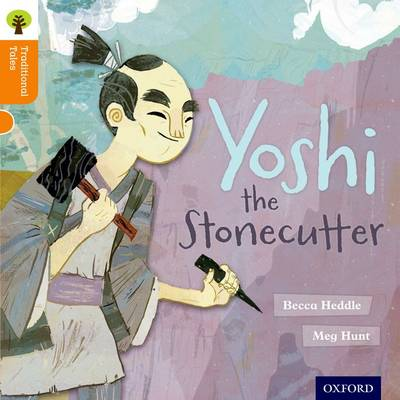 Oxford Reading Tree Traditional Tales: Level 6: Yoshi the Stonecutter by Becca Heddle, Nikki Gamble, Pam Dowson