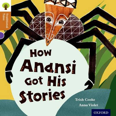 Oxford Reading Tree Traditional Tales: Level 8: How Anansi Got His Stories by Trish Cooke, Nikki Gamble, Pam Dowson