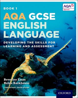 AQA GCSE English Language Student Book 1 Developing the Skills for Learning and Assessment by Helen Backhouse, Beverley Emm, David Stone