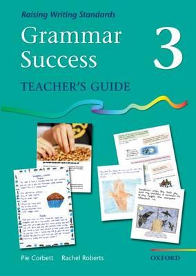 Grammar Success: Level 3: Teacher's Guide 3 by Pie Corbett, Rachel Roberts