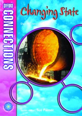Oxford Connections: Year 5: Changing State Year 5 Science Science - Pupil Book by David Glover
