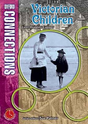 Oxford Connections: Year 5: Victorian Children History - Pupil Book by Lynn Huggins-Cooper