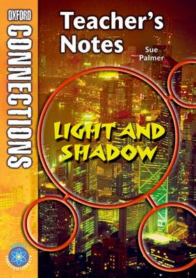 Oxford Connections: Year 3: Light and Shadow; Science - Teacher's Notes by Sue Palmer