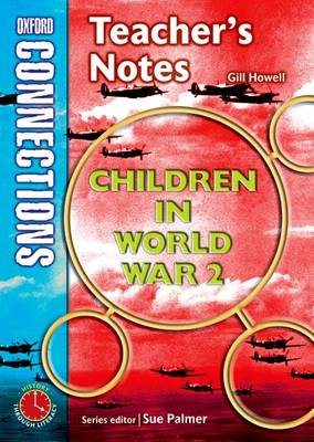 Oxford Connections: Year 4: Children in World War 2; History - Teacher's Notes by Gill Howell