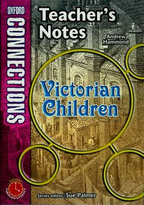 Oxford Connections: Year 5: Victorian Children: History - Teacher's Notes by Andrew Hammond