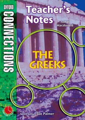 Oxford Connections: Year 6: The Greeks: History - Teacher's Notes by Isabel Macdonald