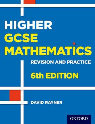 Revision and Practice: GCSE Maths: Higher Student Book by David Rayner