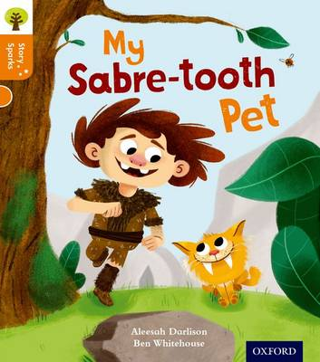 Oxford Reading Tree Story Sparks: Oxford Level 6: My Sabre-Tooth Pet by Aleesah Darlison