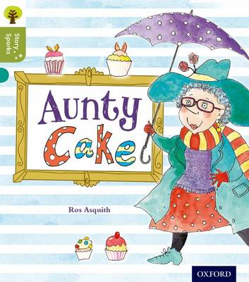 Oxford Reading Tree Story Sparks: Oxford Level 7: Aunty Cake by Ros Asquith