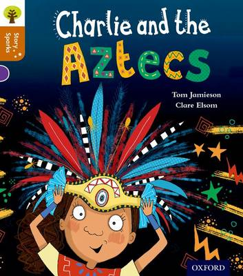 Oxford Reading Tree Story Sparks: Oxford Level 8: Charlie and the Aztecs by Tom Jamieson