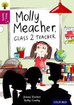 Oxford Reading Tree Story Sparks: Oxford Level 10: Molly Meacher, Class 2 Teacher by Jonny Zucker