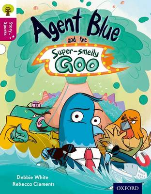 Oxford Reading Tree Story Sparks: Oxford Level 10: Agent Blue and the Super-Smelly Goo by Debbie White
