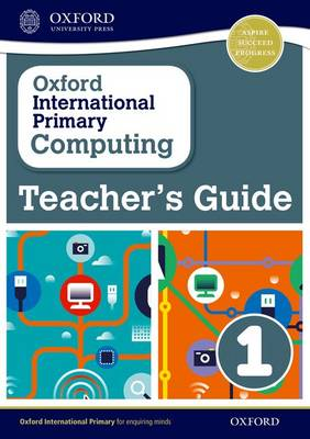 Oxford International Primary Computing: Teacher's Guide 1 by Alison Page, Diane L. Levine, Karl Held