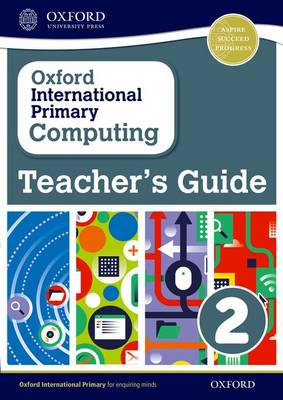 Oxford International Primary Computing: Teacher's Guide 2 Teacher's Guide by Alison Page, Diane L. Levine, Karl Held