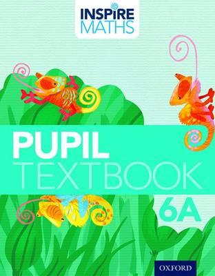 Inspire Maths: Pupil Book 6A by Fong Ho Kheong, Gan Kee Soon, Chelvi Ramakrishnan