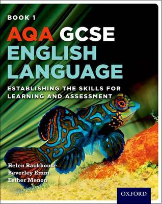 AQA GCSE English Language: Student Book 1 Establishing the Skills for Learning and Assessment by Helen Backhouse, Beverley Emm, Esther Menon