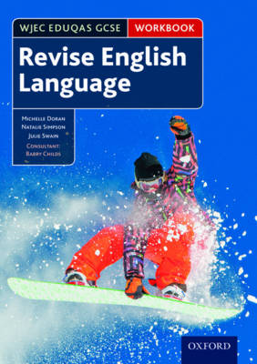 WJEC Eduqas GCSE English Language: Revision Workbook by Michelle Doran, Natalie Simpson, Julie Swain, Barry Childs