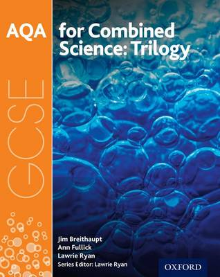 AQA GCSE Combined Science (Trilogy) Student Book by Lawrie Ryan, Ann Fullick, Jim Breithaupt