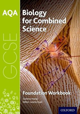 AQA GCSE Biology for Combined Science (Trilogy) Workbook: Foundation by Gemma Young