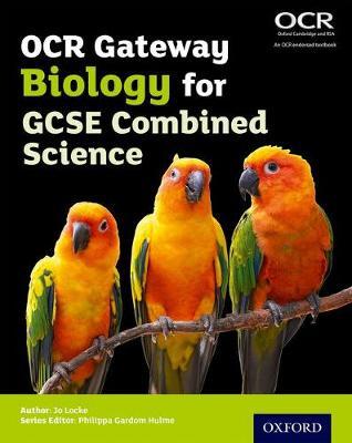 OCR Gateway GCSE Biology for Combined Science Student Book by Jo Locke