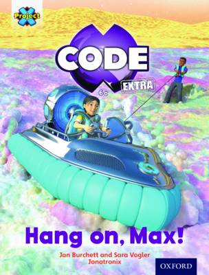 Project X CODE Extra: Yellow Book Band, Oxford Level 3: Galactic Orbit: Hang on, Max! by Jan Burchett, Sara Vogler