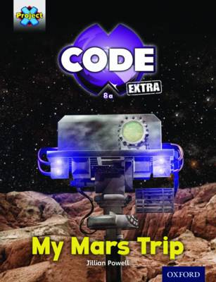 Project X Code Extra: Yellow Book Band, Oxford Galactic Orbit: My Mars Trip by Jillian Powell