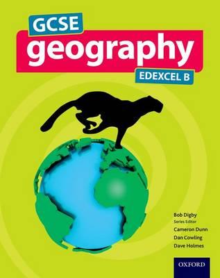 GCSE Geography Edexcel B Student Book by Bob Digby, David Holmes, Dan Cowling, Cameron Dunn