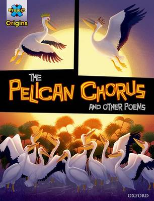 Project X Origins Graphic Texts: Grey Book Band, Oxford Level 14: The Pelican Chorus and Other Poems by Emily Kimbell