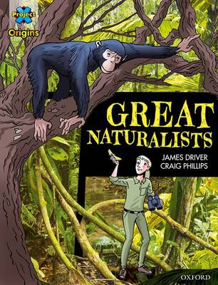 Project X Origins Graphic Texts: Dark Blue Book Band, Oxford Level 16: Great Naturalists by James Driver