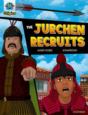 Project X Origins Graphic Texts: Dark Red Book Band, Oxford Level 17: The Jurchen Recruits by James Noble
